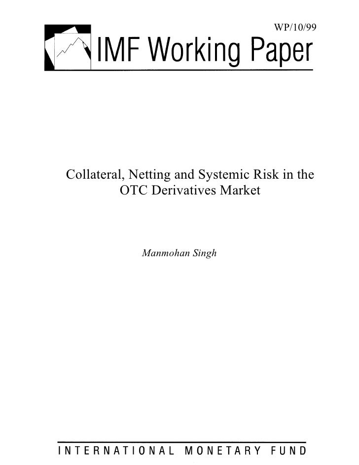 WP/10/99     Collateral, Netting and Systemic Risk in the           OTC Derivatives Market                 Manmohan Singh