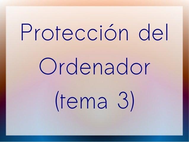 Protección del  Ordenador   (tema 3)