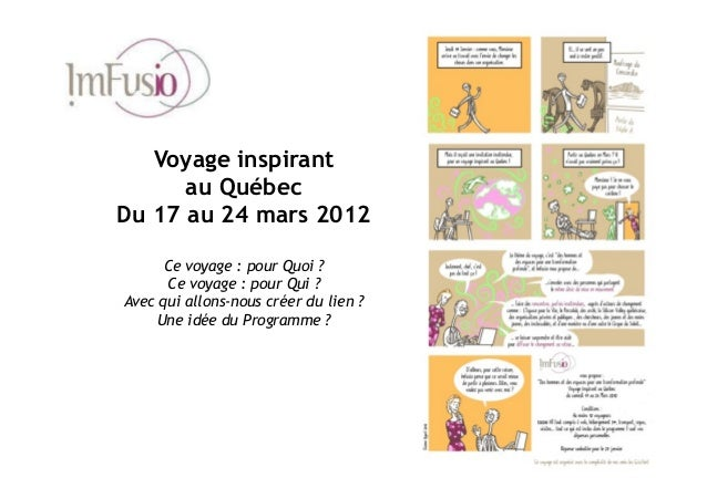 Voyage inspirant au Québec Du 17 au 24 mars 2012 Ce voyage : pour Quoi ? Ce voyage : pour Qui ? Avec qui allons-nous créer...