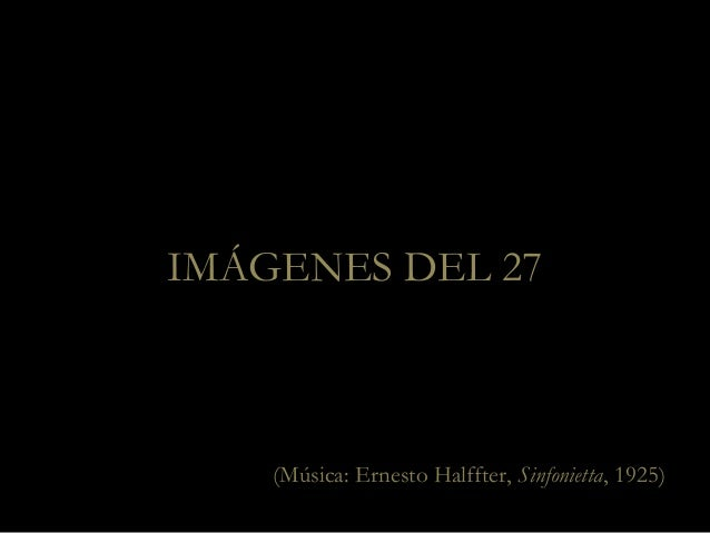 IMÁGENES DEL 27  (Música: Ernesto Halffter, Sinfonietta, 1925)