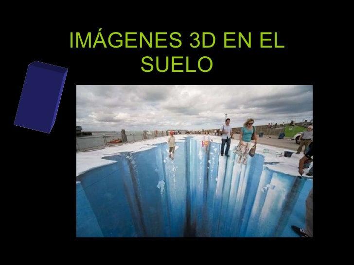 IMÁGENES 3D EN EL SUELO