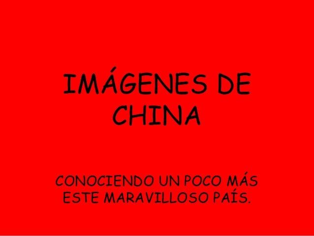 IMÁGENES DE CHINA CONOCIENDO UN POCO MÁS ESTE MARAVILLOSO PAÍS.