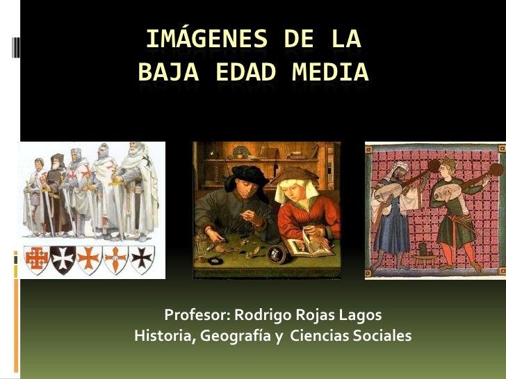 IMÁGENES DE LABAJA EDAD MEDIA    Profesor: Rodrigo Rojas LagosHistoria, Geografía y Ciencias Sociales
