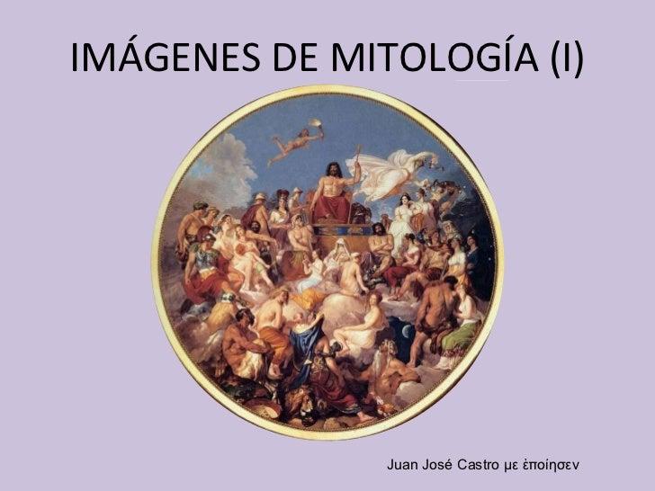IMÁGENES DE MITOLOGÍA (I) Juan José Castro  με ἐποίησεν