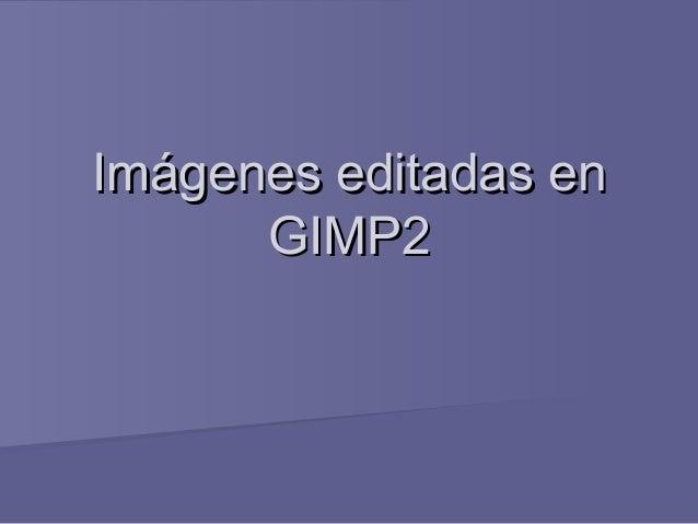 Imágenes editadas enImágenes editadas en GIMP2GIMP2
