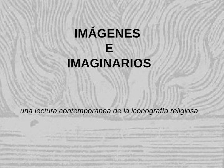 IMÁGENES                   E              IMAGINARIOS   una lectura contemporánea de la iconografía religiosa