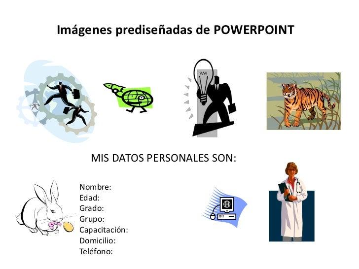 Imágenes prediseñadas de POWERPOINT<br />MIS DATOS PERSONALES SON:<br />Nombre:<br />Edad:<br />Grado:<br />Grupo:<br />Ca...