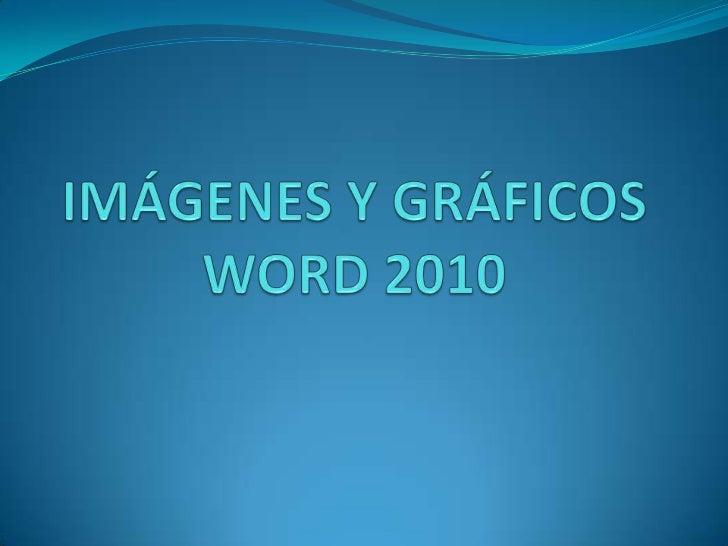 IMÁGENES Y GRÁFICOSWORD 2010 <br />