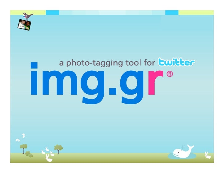 Is A Photo-Tagging           Tool For Twitter Similar to Facebook photo-tagging, users are able to host photos on the img....