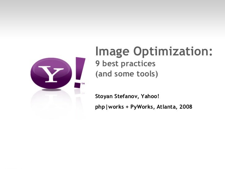 Image Optimization:          9 best practices          (and some tools)           Stoyan Stefanov, Yahoo!          php|wor...
