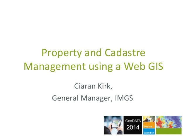 Property and Cadastre Management using a Web GIS Ciaran Kirk, General Manager, IMGS