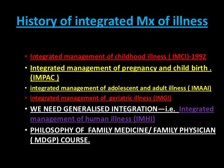 History of integrated Mx of illness<br />Integrated management of childhood illness ( IMCI)-1992<br />Integrated managemen...