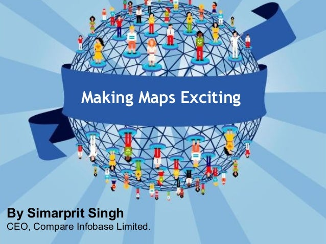 Making Maps Exciting By Simarprit Singh CEO, Compare Infobase Limited.