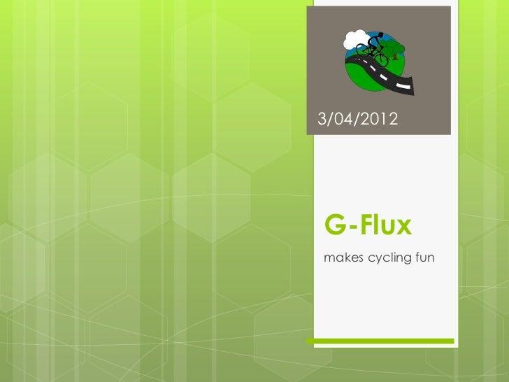 3/04/2012G-Fluxmakes cycling fun