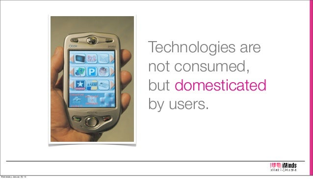 Technologies are                            not consumed,                            but domesticated                     ...