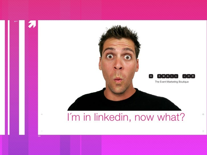  1                                The Event Marketing Boutique             I´m in linkedin, now what?