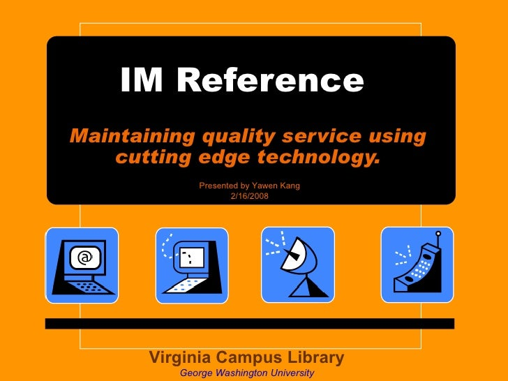 IM Reference  Maintaining quality service using cutting edge technology. Virginia Campus Library George Washington Univers...