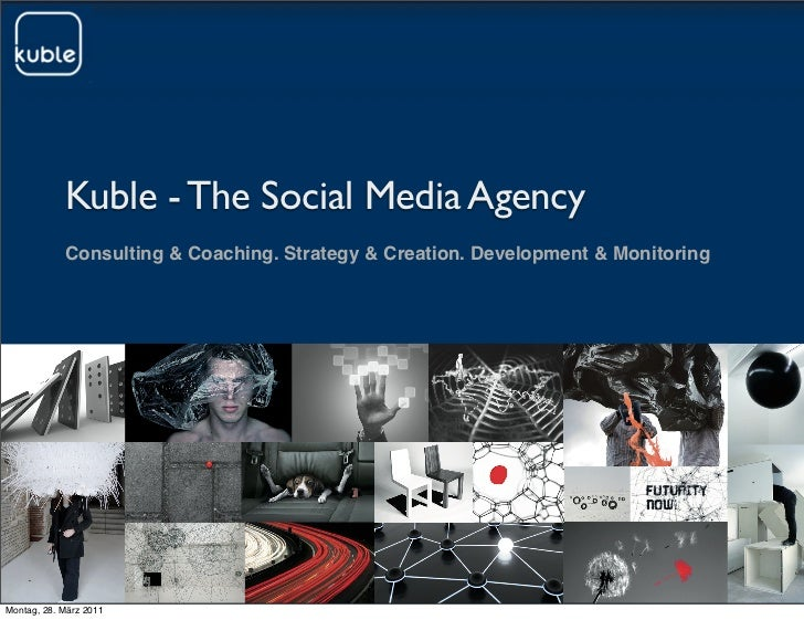 Kuble - The Social Media Agency            Consulting & Coaching. Strategy & Creation. Development & MonitoringMontag, 28....