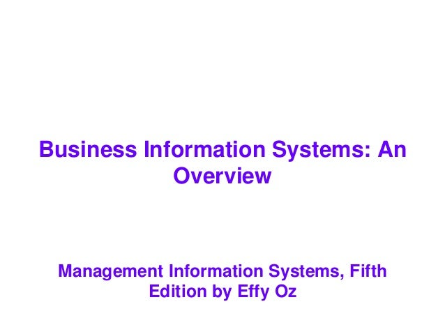 Business Information Systems: An Overview Management Information Systems, Fifth Edition by Effy Oz