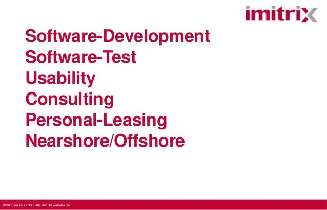 Software-Development Software-Test Usability Consulting Personal-Leasing Nearshore/Offshore  © 2013 imitrix GmbH. Alle Rec...