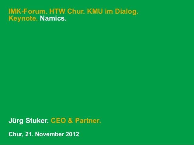 IMK-Forum. HTW Chur. KMU im Dialog.Keynote. Namics.Jürg Stuker. CEO & Partner.Chur, 21. November 2012