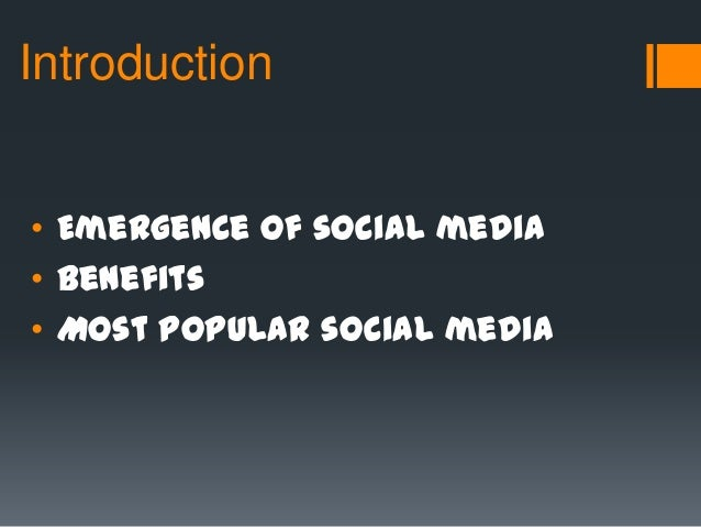 Introduction • Emergence of social media • Benefits • Most popular social media