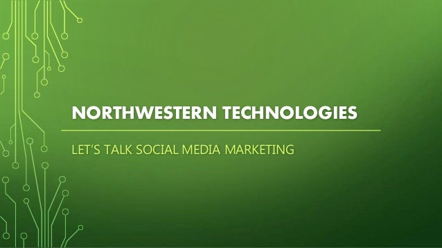 NORTHWESTERN TECHNOLOGIES LET'S TALK SOCIAL MEDIA MARKETING