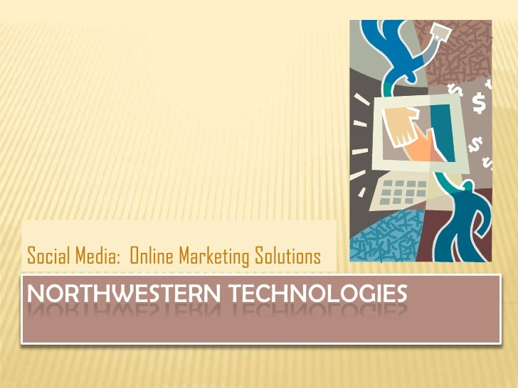 Social Media: Online Marketing SolutionsNORTHWESTERN TECHNOLOGIES