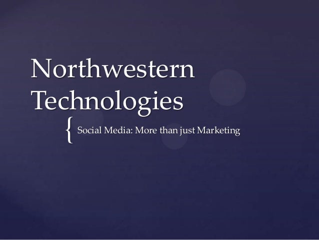 {NorthwesternTechnologiesSocial Media: More than just Marketing