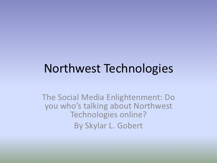 Northwest TechnologiesThe Social Media Enlightenment: Do you who's talking about Northwest       Technologies online?     ...