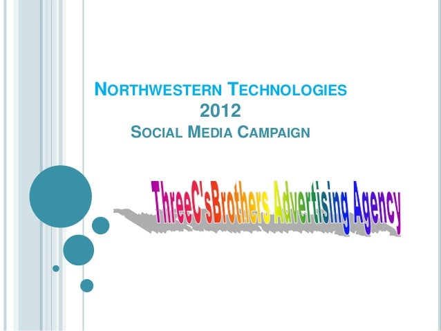 NORTHWESTERN TECHNOLOGIES          2012   SOCIAL MEDIA CAMPAIGN