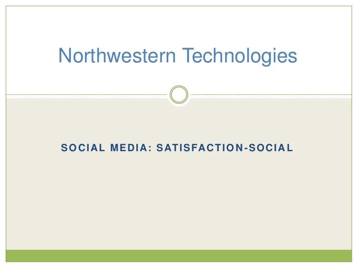 Northwestern TechnologiesS O C I A L M E D I A : S AT I S FA C T I O N - S O C I A L
