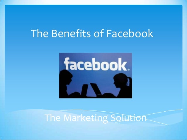 The Benefits of Facebook  The Marketing Solution