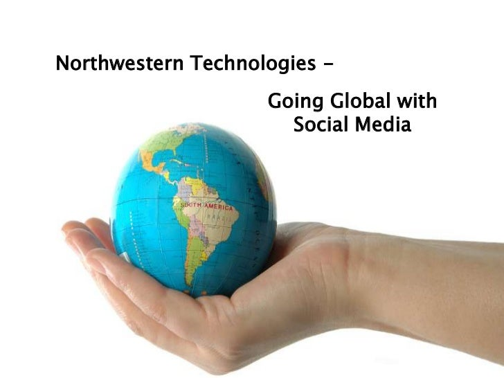 Northwestern Technologies -                    Going Global with                      Social Media