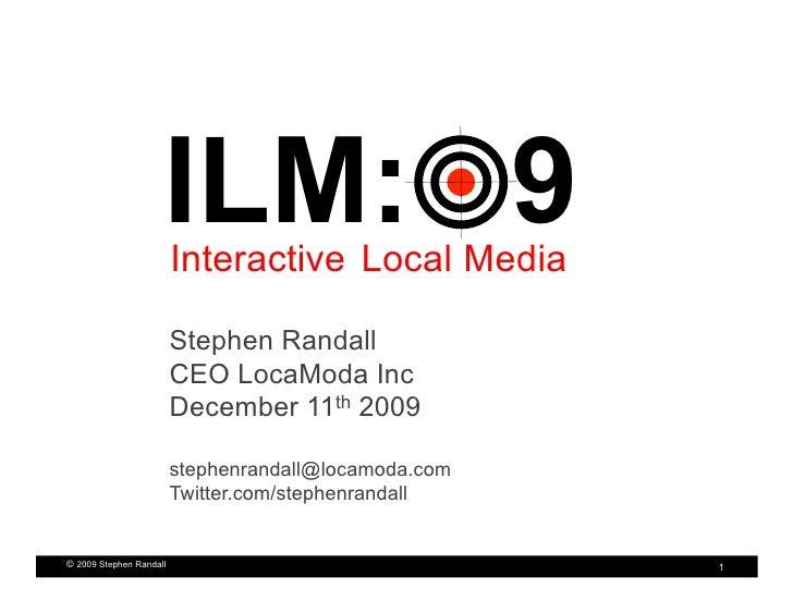 ILM: 9                          Interactive Local Media                           Stephen Randall                         ...