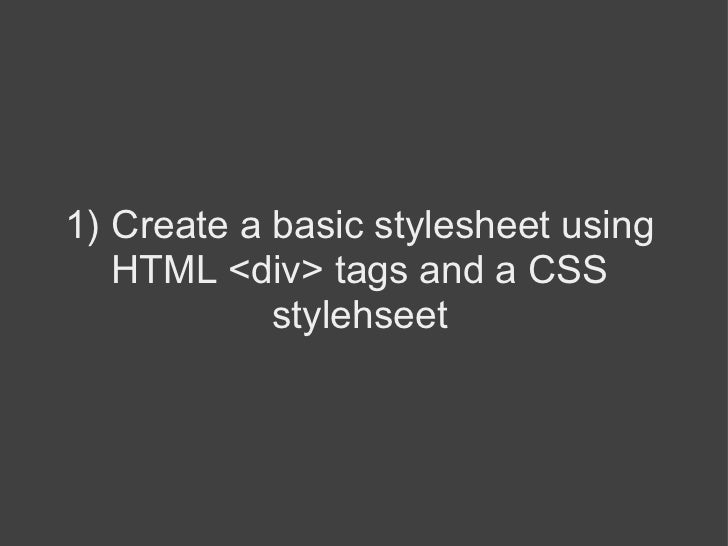 1)   Create a basic stylesheet using HTML <div> tags and a CSS stylehseet