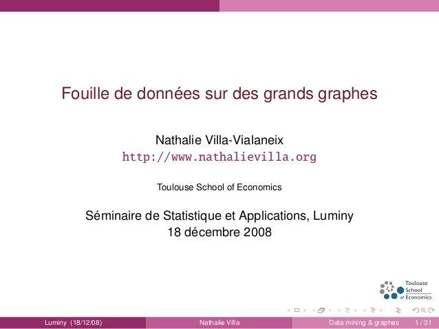 Fouille de données sur des grands graphes Nathalie Villa-Vialaneix http://www.nathalievilla.org Toulouse School of Economi...