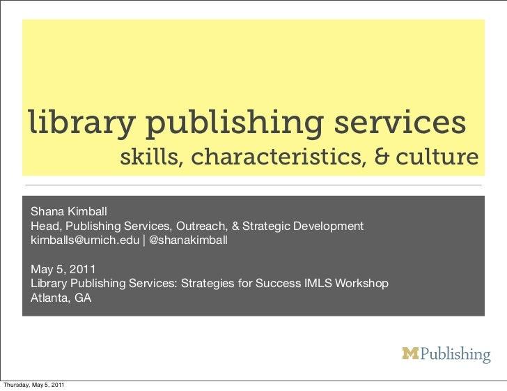 library publishing services                         skills, characteristics, & culture         Shana Kimball         Head,...