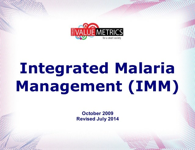 Integrated Malaria Management (IMM) October 2009 Revised July 2014