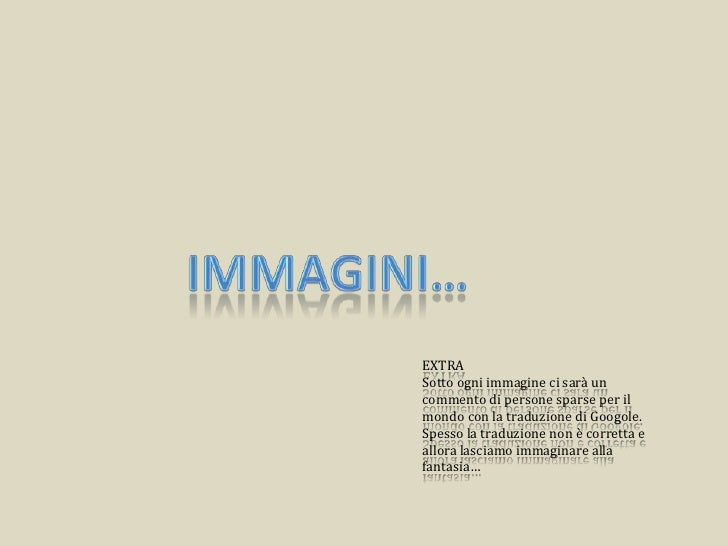 Immagini…<br />EXTRA<br />Sotto ogni immagine ci sarà un commento di persone sparse per il mondo con la traduzione di Goog...