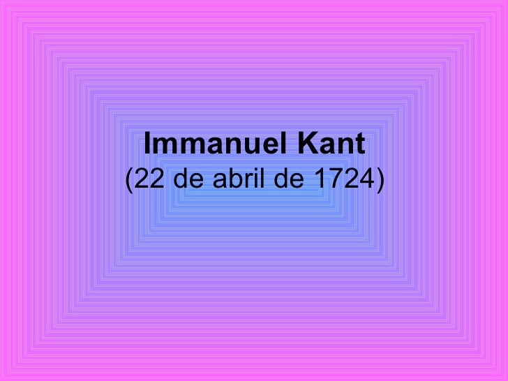 Immanuel Kant (22 de abril de 1724)