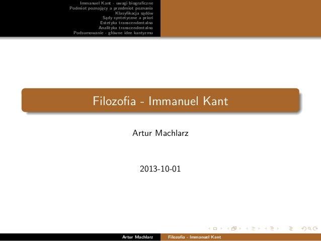 Immanuel Kant - uwagi biograficzne Podmiot poznający a przedmiot poznania Klasyfikacja sądów Sądy syntetyczne a priori Estet...