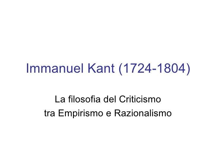 Immanuel Kant (1724-1804) La filosofia del Criticismo tra Empirismo e Razionalismo