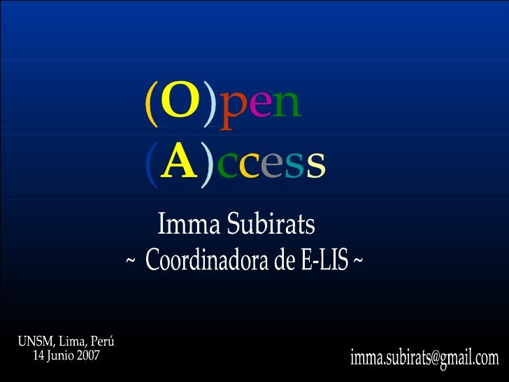 ( O ) p e n   ( A ) c c e s s Imma Subirats ~  Coordinadora de E-LIS ~ [email_address] UNSM, Lima, Perú 14 Junio 2007