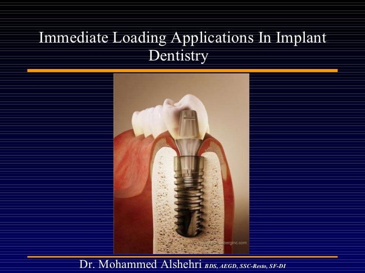 Immediate Loading Applications In Implant Dentistry  Dr. Mohammed Alshehri   BDS, AEGD, SSC-Resto, SF-DI