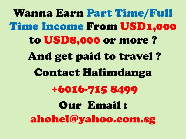 Wanna Earn Part Time/Full Time Income From USD1,000 to USD8,000 or more ? And get paid to travel ? Contact Halimdanga +601...