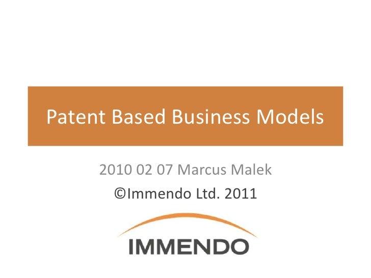 Patent Based Business Models     2010 02 07 Marcus Malek       ©Immendo Ltd. 2011