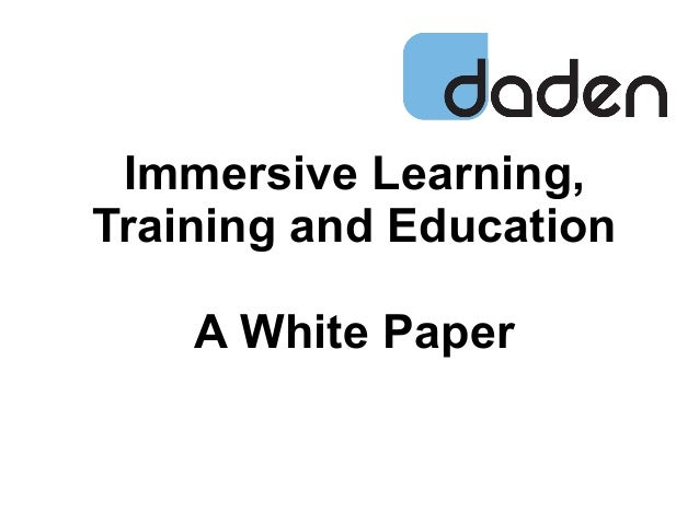 Immersive Learning, Training and Education A White Paper © 2013 www .daden.co.uk
