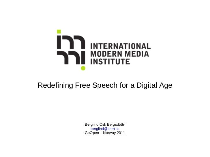 Redefining Free Speech for a Digital Age Berglind Ósk Bergsdóttir [email_address] GoOpen – Norway 2011