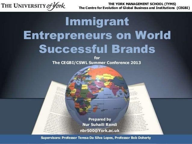 ImmigrantEntrepreneurs on WorldSuccessful BrandsPrepared byNur Suhaili Ramlinbr500@York.ac.ukTHE YORK MANAGEMENT SCHOOL (T...